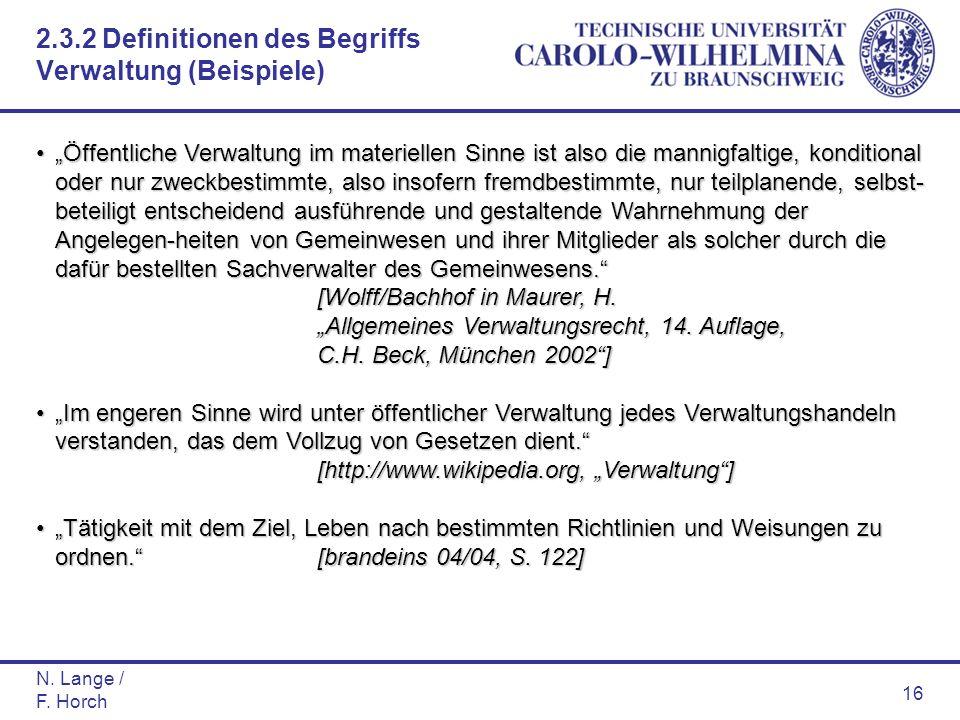 N. Lange / F. Horch 16 Öffentliche Verwaltung im materiellen Sinne ist also die mannigfaltige, konditional oder nur zweckbestimmte, also insofern frem