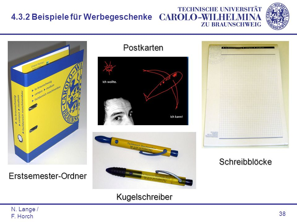 N. Lange / F. Horch 38 Erstsemester-Ordner Kugelschreiber Schreibblöcke Postkarten 4.3.2 Beispiele für Werbegeschenke