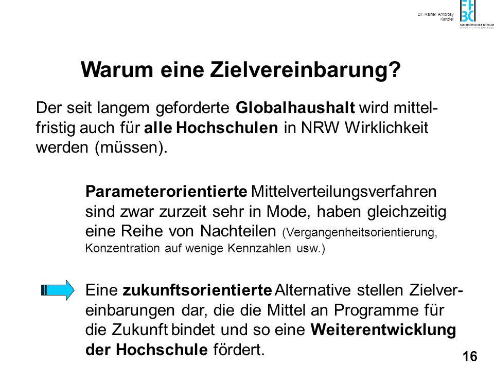 Dr. Rainer Ambrosy Kanzler 15 Warum eine Zielvereinbarung? Der Qualitätspakt und der Bericht des Expertenrats hat an zahlreiche Hochschulen Entwicklun
