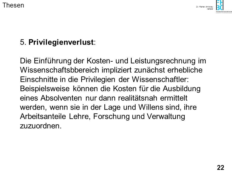 Dr. Rainer Ambrosy Kanzler 21 4. Paradigmenwechsel: Die Einführung der Kostenrechnung in die Hochschulverwaltung stellt einen Paradigmenwechsel von de