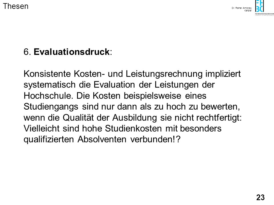 Dr. Rainer Ambrosy Kanzler 22 5. Privilegienverlust: Die Einführung der Kosten- und Leistungsrechnung im Wissenschaftsbbereich impliziert zunächst erh