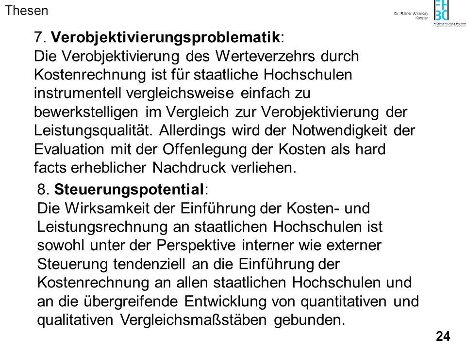 Dr. Rainer Ambrosy Kanzler 23 6. Evaluationsdruck: Konsistente Kosten- und Leistungsrechnung impliziert systematisch die Evaluation der Leistungen der