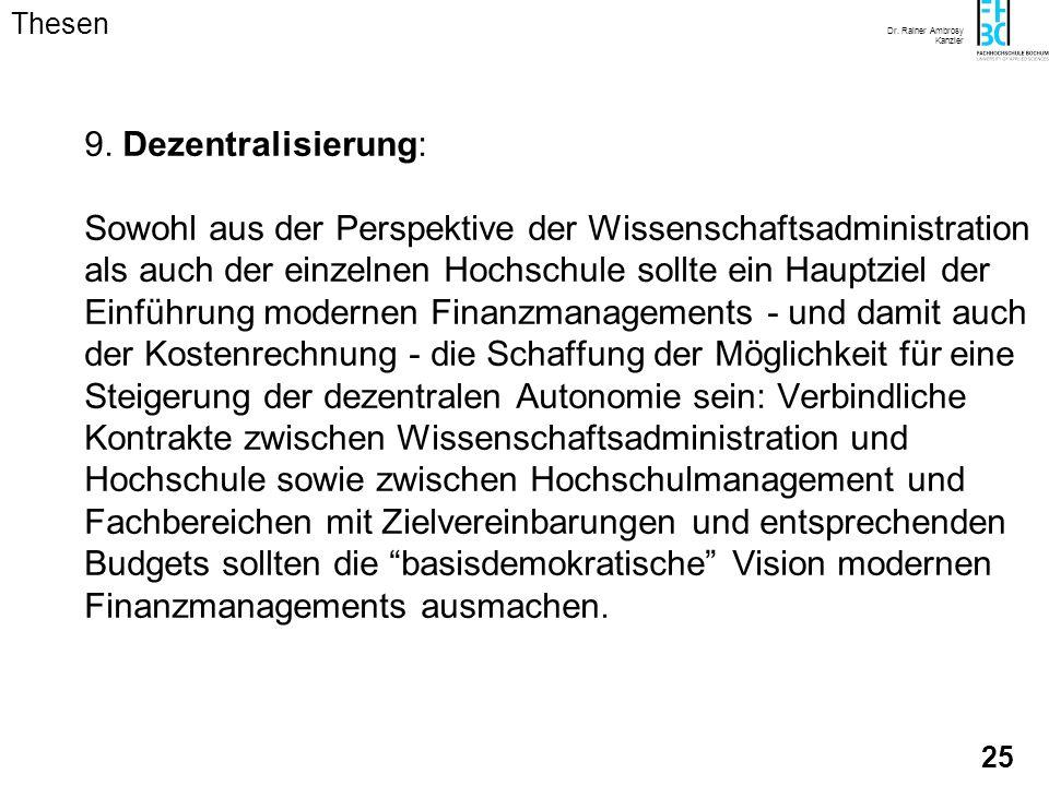 Dr. Rainer Ambrosy Kanzler 24 7. Verobjektivierungsproblematik: Die Verobjektivierung des Werteverzehrs durch Kostenrechnung ist für staatliche Hochsc