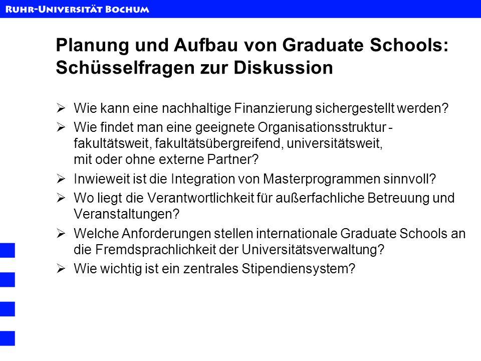 Planung und Aufbau von Graduate Schools: Schüsselfragen zur Diskussion Wie kann eine nachhaltige Finanzierung sichergestellt werden? Wie findet man ei