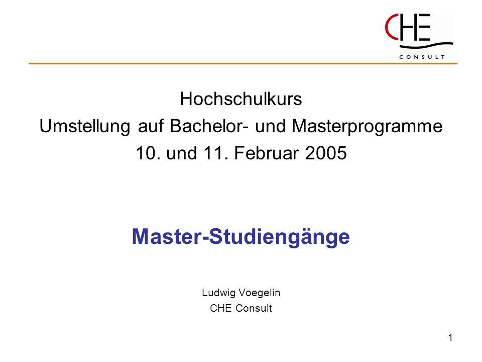 1 Hochschulkurs Umstellung auf Bachelor- und Masterprogramme 10. und 11. Februar 2005 Master-Studiengänge Ludwig Voegelin CHE Consult