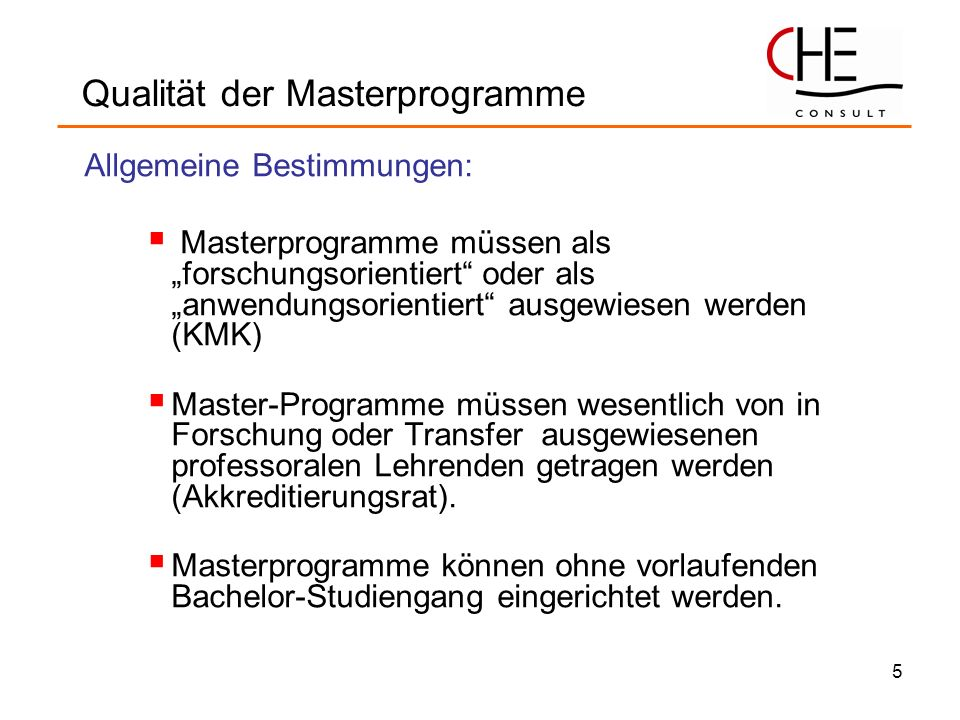 5 Allgemeine Bestimmungen: Masterprogramme müssen als forschungsorientiert oder als anwendungsorientiert ausgewiesen werden (KMK) Master-Programme müs