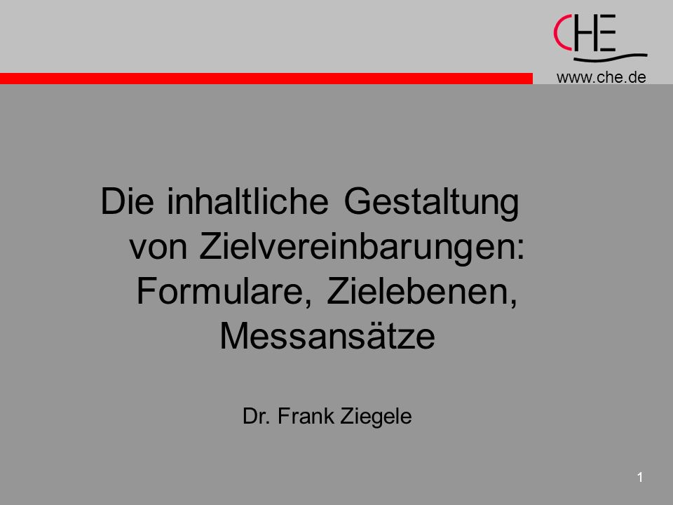 www.che.de 1 Die inhaltliche Gestaltung von Zielvereinbarungen: Formulare, Zielebenen, Messansätze Dr. Frank Ziegele