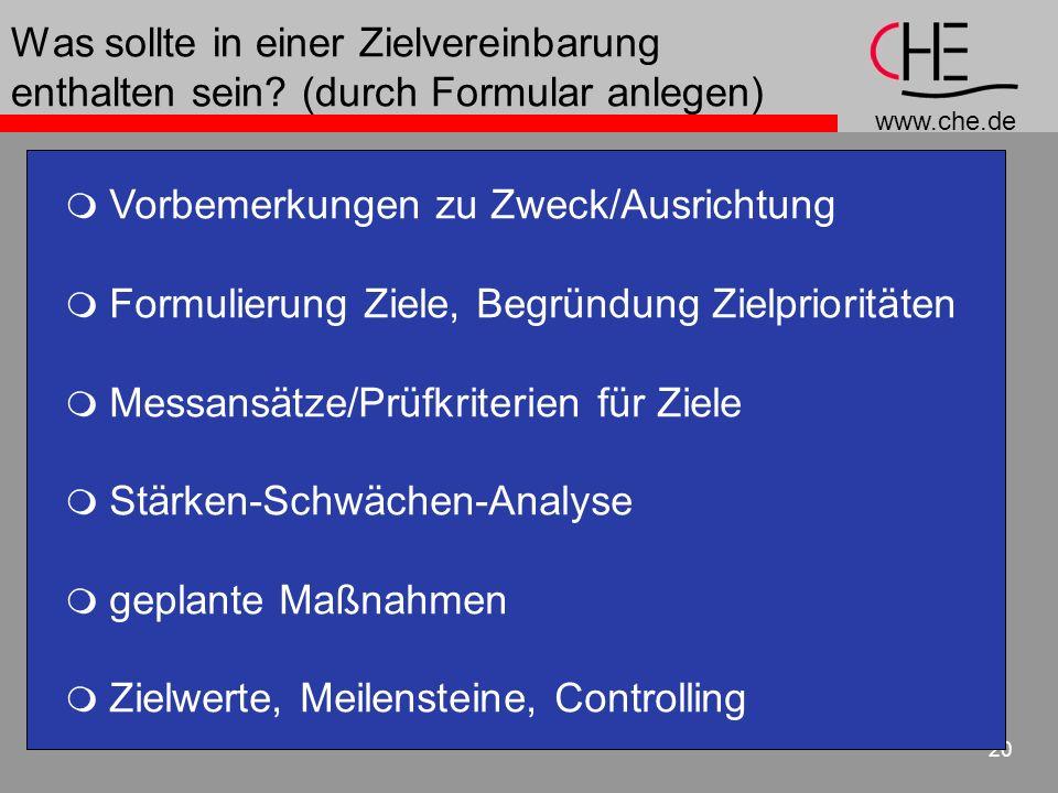 www.che.de 20 Was sollte in einer Zielvereinbarung enthalten sein? (durch Formular anlegen) Vorbemerkungen zu Zweck/Ausrichtung Formulierung Ziele, Be