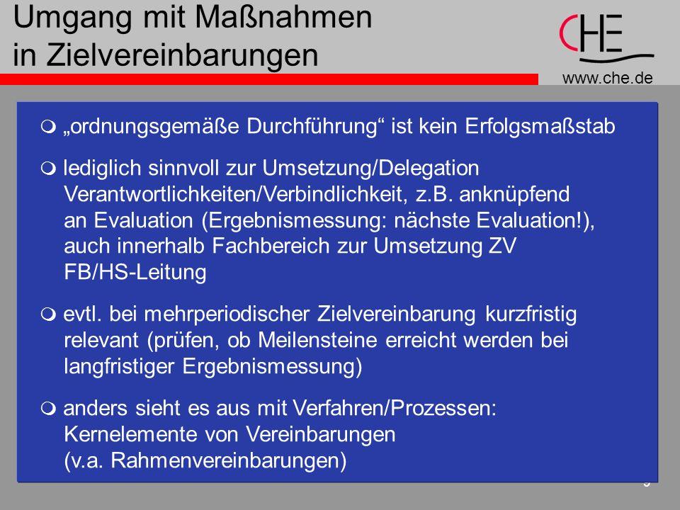 www.che.de 9 Umgang mit Maßnahmen in Zielvereinbarungen ordnungsgemäße Durchführung ist kein Erfolgsmaßstab lediglich sinnvoll zur Umsetzung/Delegatio