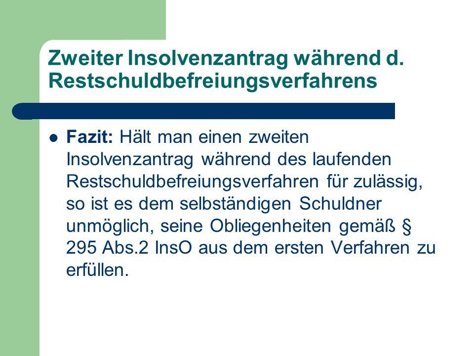 Zweiter Insolvenzantrag während d. Restschuldbefreiungsverfahrens Fazit: Hält man einen zweiten Insolvenzantrag während des laufenden Restschuldbefrei