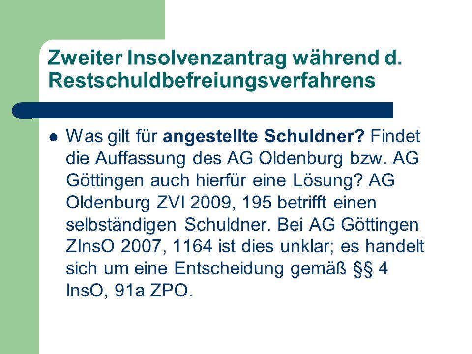 Zweiter Insolvenzantrag während d. Restschuldbefreiungsverfahrens Was gilt für angestellte Schuldner? Findet die Auffassung des AG Oldenburg bzw. AG G
