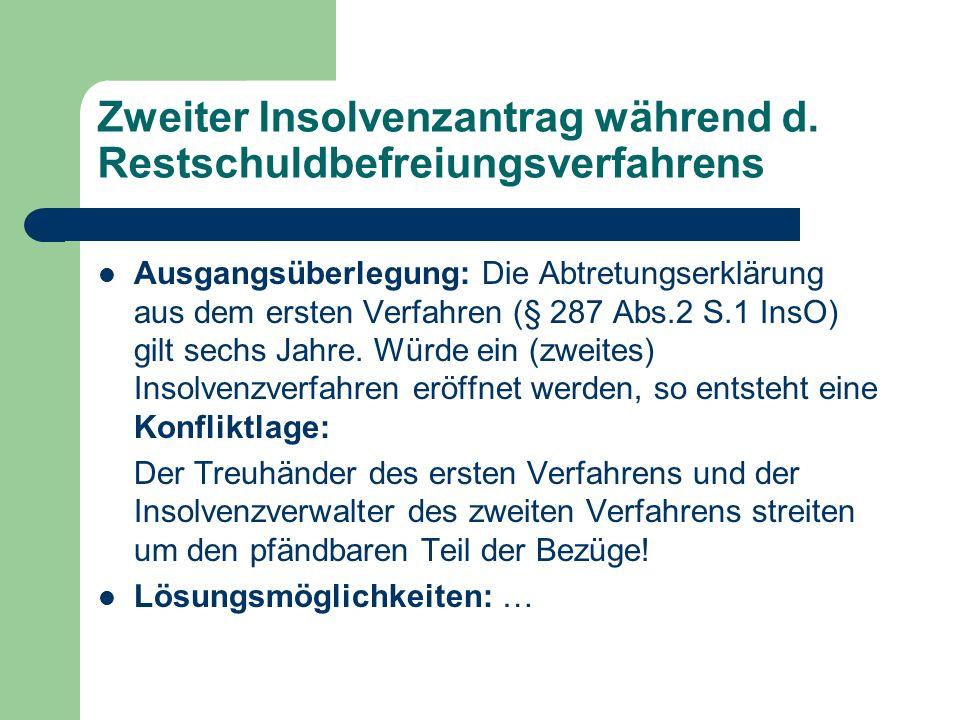 Zweiter Insolvenzantrag während d. Restschuldbefreiungsverfahrens Ausgangsüberlegung: Die Abtretungserklärung aus dem ersten Verfahren (§ 287 Abs.2 S.