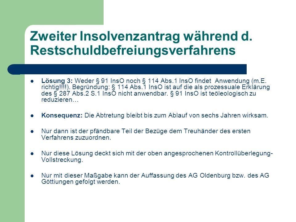 Zweiter Insolvenzantrag während d. Restschuldbefreiungsverfahrens Lösung 3: Weder § 91 InsO noch § 114 Abs.1 InsO findet Anwendung (m.E. richtig!!!!).