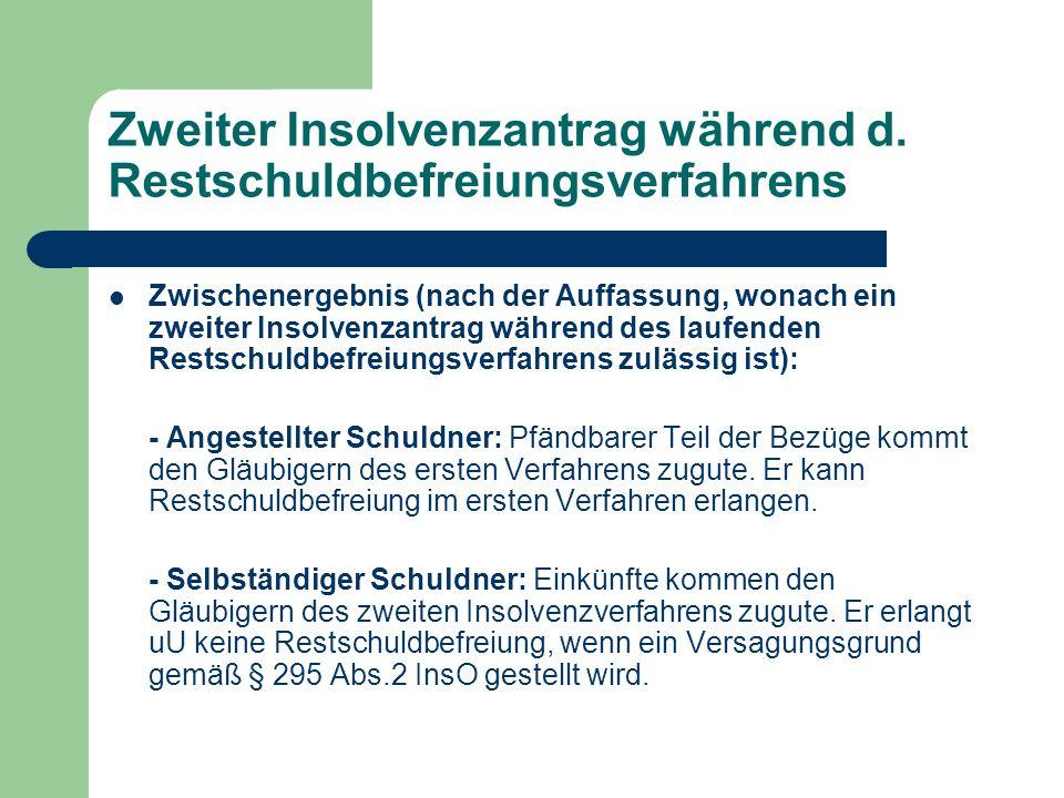Zweiter Insolvenzantrag während d. Restschuldbefreiungsverfahrens Zwischenergebnis (nach der Auffassung, wonach ein zweiter Insolvenzantrag während de