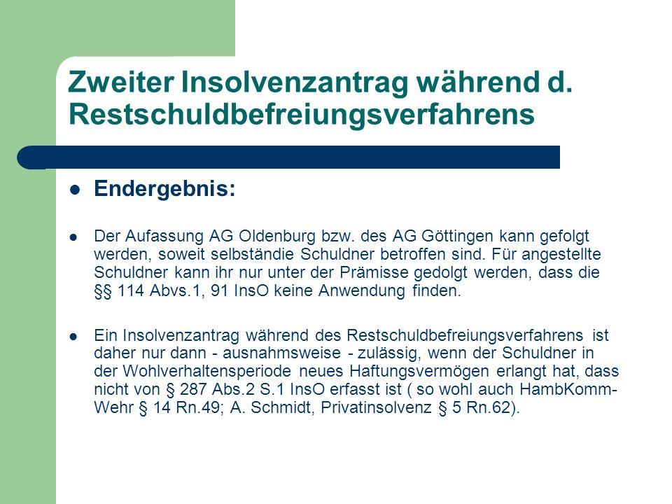 Zweiter Insolvenzantrag während d. Restschuldbefreiungsverfahrens Endergebnis: Der Aufassung AG Oldenburg bzw. des AG Göttingen kann gefolgt werden, s