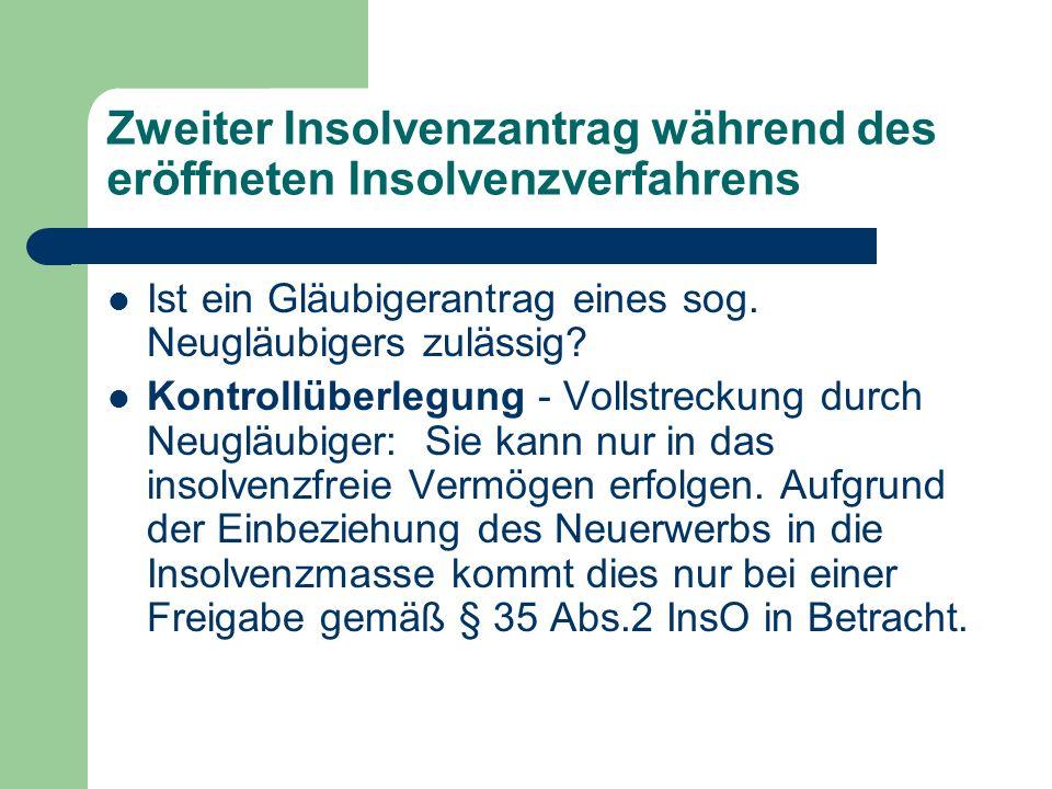 Zweiter Insolvenzantrag während des eröffneten Insolvenzverfahrens Ein Gläubigerantrag nach Eröffnung ist unzulässig (BGH ZInsO 2008, 924; AG Dresden, Beschluss vom 19.3.09 – 531 IN 459/09).
