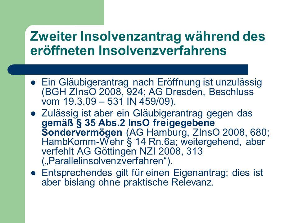 Zweiter Insolvenzantrag während des eröffneten Insolvenzverfahrens Ein Gläubigerantrag nach Eröffnung ist unzulässig (BGH ZInsO 2008, 924; AG Dresden,