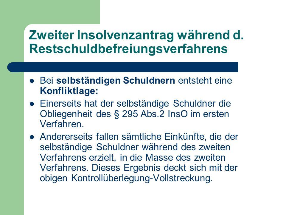 Zweiter Insolvenzantrag während d. Restschuldbefreiungsverfahrens Bei selbständigen Schuldnern entsteht eine Konfliktlage: Einerseits hat der selbstän