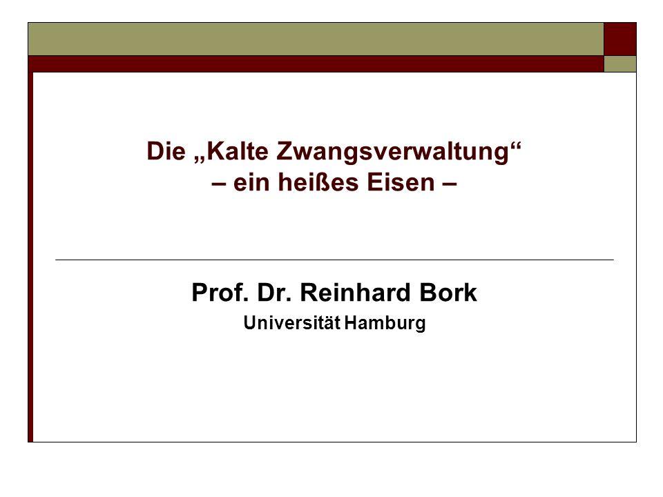 Die Kalte Zwangsverwaltung – ein heißes Eisen – Prof. Dr. Reinhard Bork Universität Hamburg