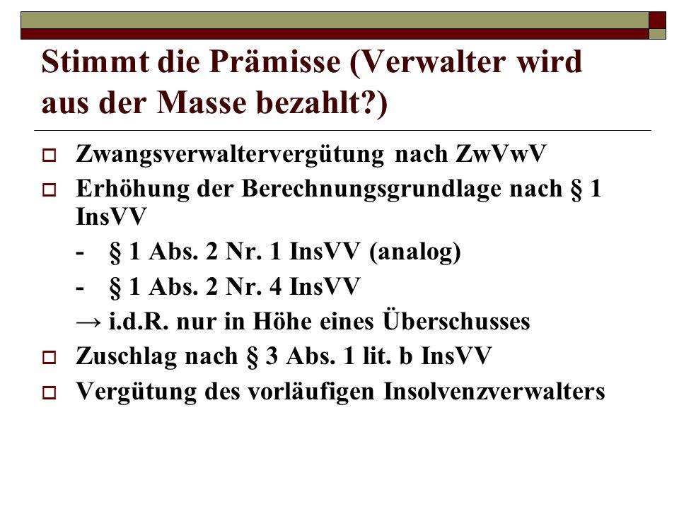 Stimmt die Prämisse (Verwalter wird aus der Masse bezahlt?) Zwangsverwaltervergütung nach ZwVwV Erhöhung der Berechnungsgrundlage nach § 1 InsVV -§ 1