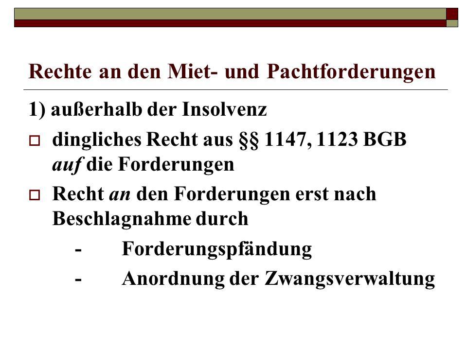 Rechte an den Miet- und Pachtforderungen 1) außerhalb der Insolvenz dingliches Recht aus §§ 1147, 1123 BGB auf die Forderungen Recht an den Forderunge