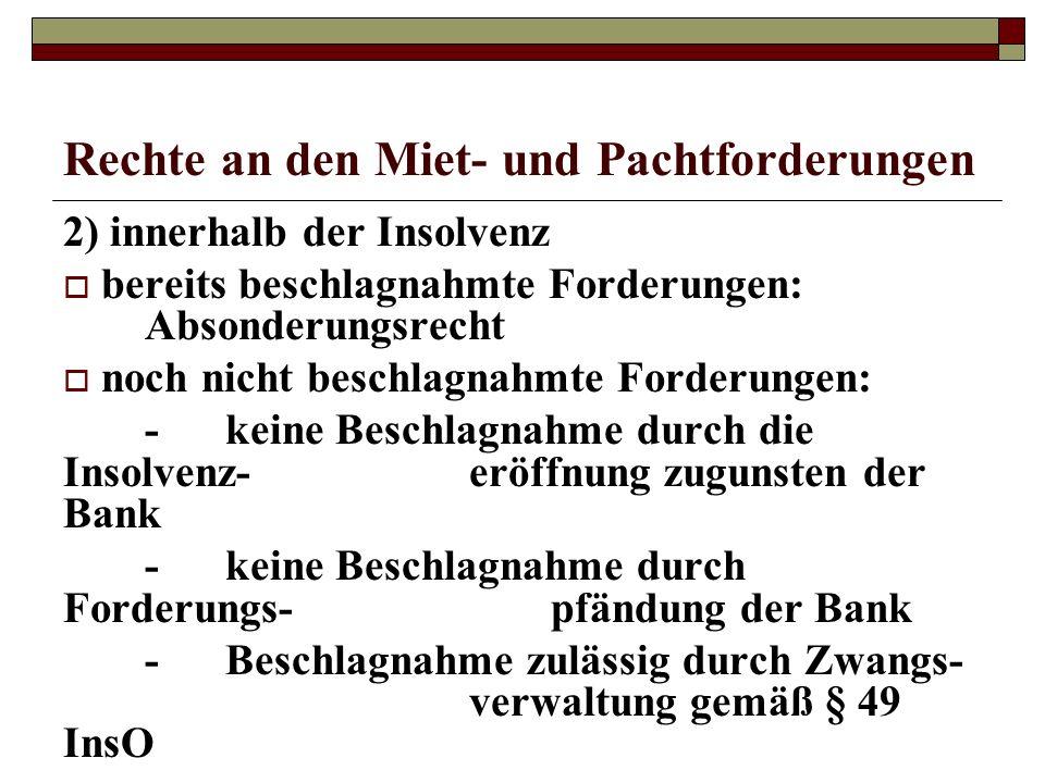Rechte an den Miet- und Pachtforderungen 2) innerhalb der Insolvenz bereits beschlagnahmte Forderungen: Absonderungsrecht noch nicht beschlagnahmte Fo