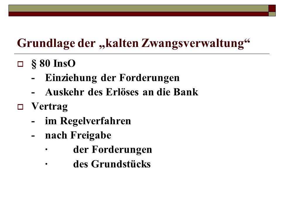 Grundlage der kalten Zwangsverwaltung § 80 InsO -Einziehung der Forderungen -Auskehr des Erlöses an die Bank Vertrag -im Regelverfahren -nach Freigabe