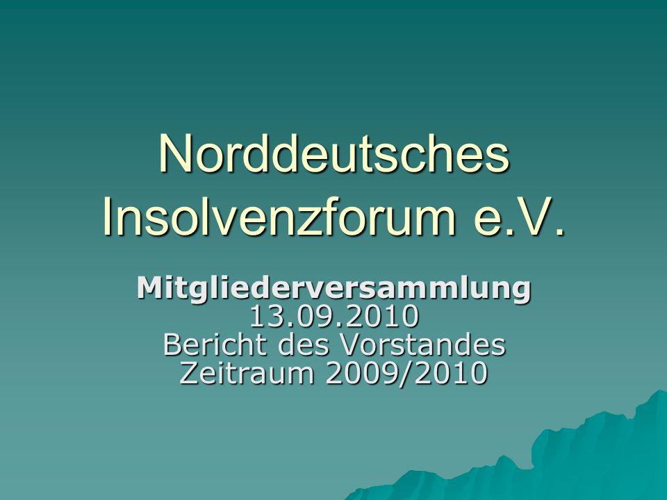 Norddeutsches Insolvenzforum e.V. Mitgliederversammlung 13.09.2010 Bericht des Vorstandes Zeitraum 2009/2010