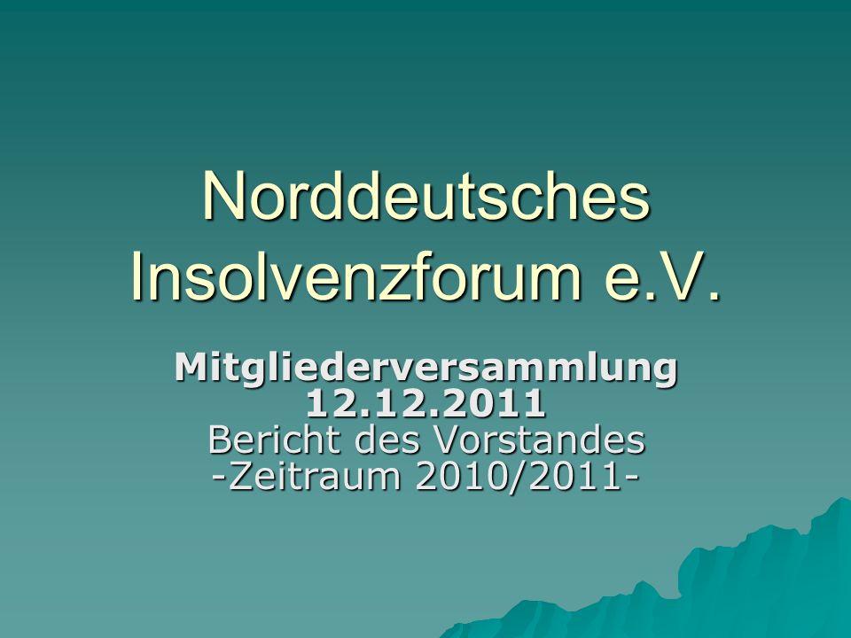 Norddeutsches Insolvenzforum e.V. Mitgliederversammlung 12.12.2011 Bericht des Vorstandes -Zeitraum 2010/2011-