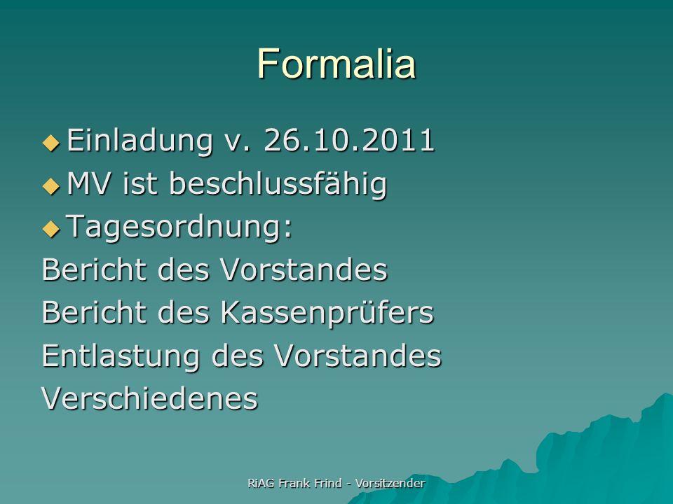 RiAG Frank Frind - Vorsitzender Formalia Einladung v. 26.10.2011 Einladung v. 26.10.2011 MV ist beschlussfähig MV ist beschlussfähig Tagesordnung: Tag
