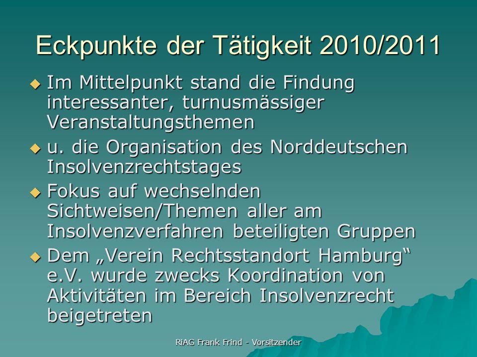 RiAG Frank Frind - Vorsitzender Eckpunkte der Tätigkeit 2010/2011 Im Mittelpunkt stand die Findung interessanter, turnusmässiger Veranstaltungsthemen