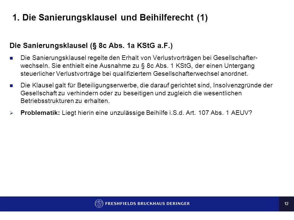 11 III. Steuerliche Sanierungsregeln Aktuelle Themen Vereinbarkeit der Sanierungsklausel (§ 8c Abs. 1a KStG) mit Beihilferecht Beschluss der Kommissio
