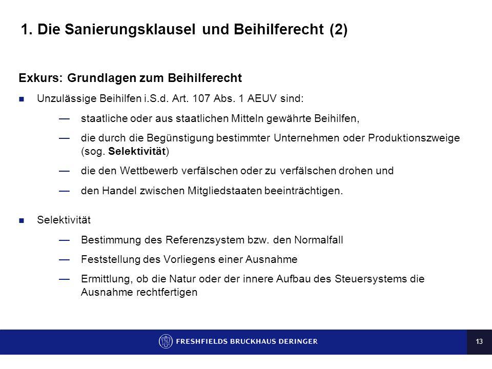 12 1. Die Sanierungsklausel und Beihilferecht (1) Die Sanierungsklausel (§ 8c Abs. 1a KStG a.F.) Die Sanierungsklausel regelte den Erhalt von Verlustv