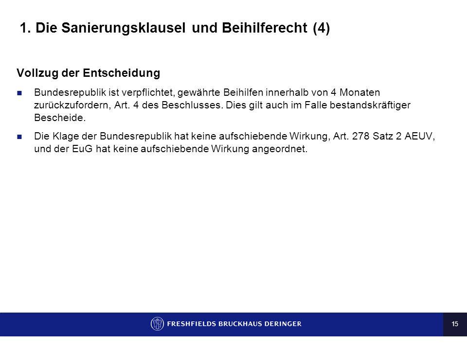 14 1. Die Sanierungsklausel und Beihilferecht (3) Entscheidung der Kommission und Klage der Bundesrepublik Die EU-Kommission hat die Sanierungsklausel