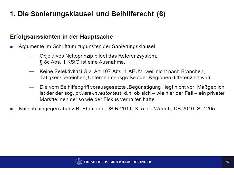 16 1. Die Sanierungsklausel und Beihilferecht (5) Vorläufiger Rechtsschutz durch nationale Gerichte FG Münster v. 1.8.2011, DStR 2011, 1507, nimmt Bef