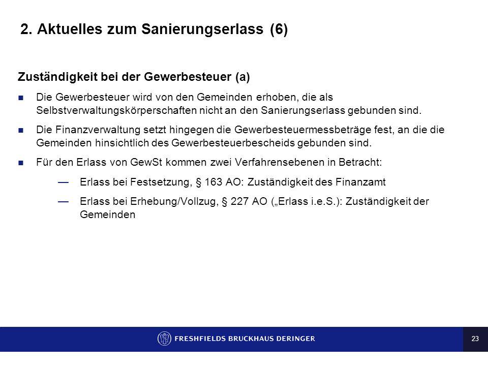 22 2. Aktuelles zum Sanierungserlass (5) Sanierungserlass als Rechtsgrundlage - BFH Urteil v. 14.7.2010, DStRE 2010, 1268 Der Sanierungserlass ist ein