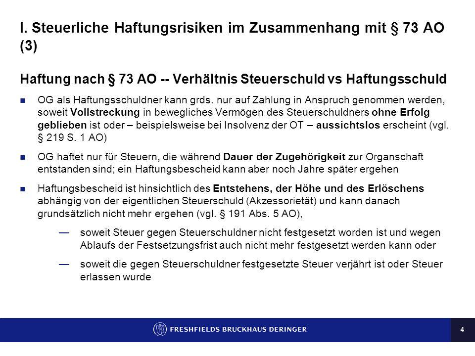 3 I. Steuerliche Haftungsrisiken im Zusammenhang mit § 73 AO (2) Überblick Im Falle einer Organschaft ist grundsätzlich nur der Organträger (OT) zur Z
