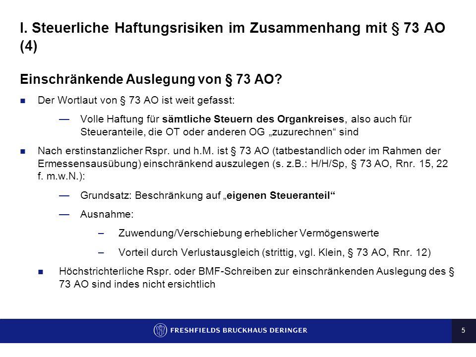 4 I. Steuerliche Haftungsrisiken im Zusammenhang mit § 73 AO (3) Haftung nach § 73 AO -- Verhältnis Steuerschuld vs Haftungsschuld OG als Haftungsschu
