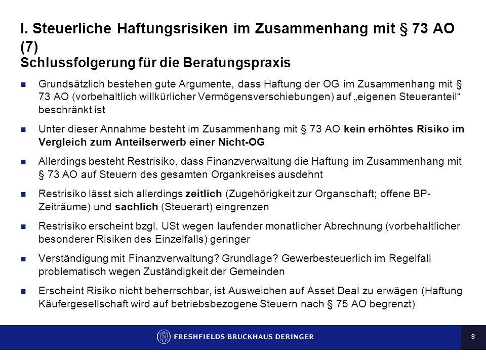 7 I. Steuerliche Haftungsrisiken im Zusammenhang mit § 73 AO (6) Denkbare Szenarien Insolvenz der Holding Insolvenz der gesamten Gruppe Vorgängige Ver
