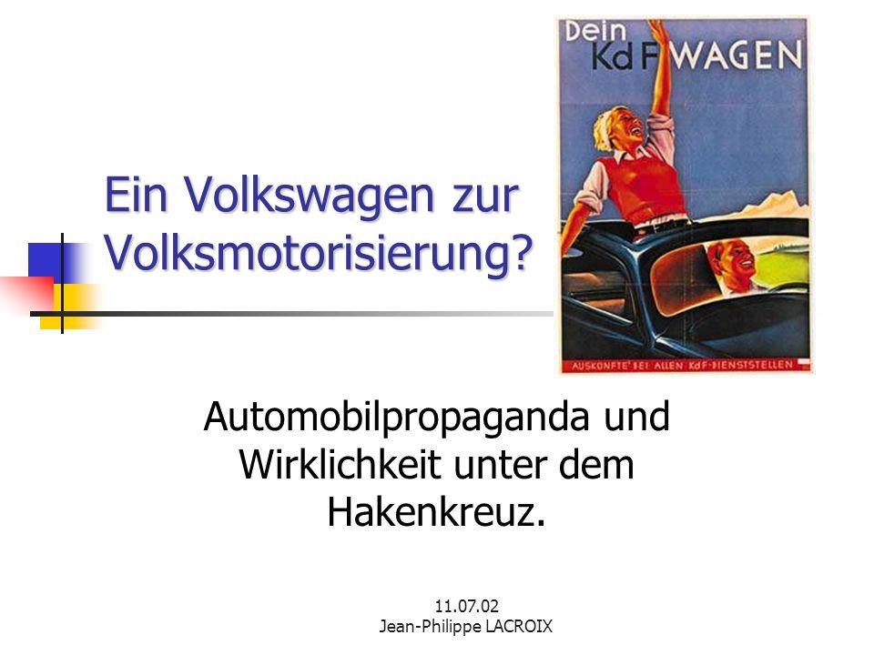 11.07.02 Jean-Philippe LACROIX Ein Volkswagen zur Volksmotorisierung? Automobilpropaganda und Wirklichkeit unter dem Hakenkreuz.
