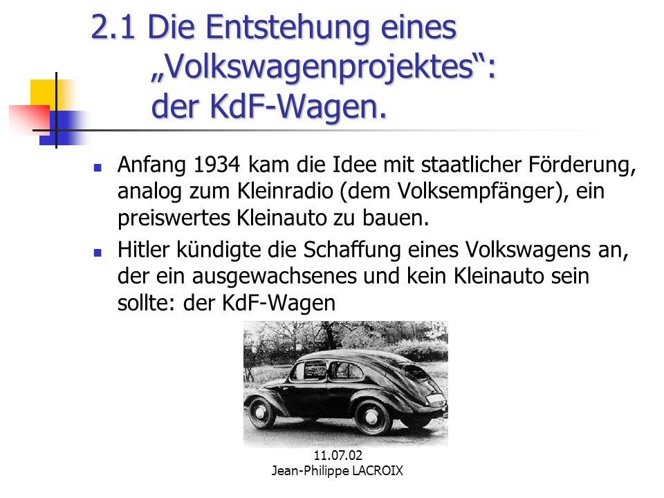 11.07.02 Jean-Philippe LACROIX 2.1 Die Entstehung eines Volkswagenprojektes: der KdF-Wagen. Anfang 1934 kam die Idee mit staatlicher Förderung, analog