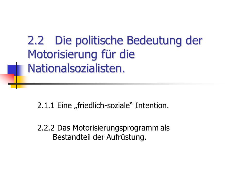 2.2 Die politische Bedeutung der Motorisierung für die Nationalsozialisten. 2.1.1 Eine friedlich-soziale Intention. 2.2.2 Das Motorisierungsprogramm a