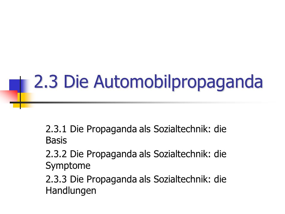 2.3 Die Automobilpropaganda 2.3.1 Die Propaganda als Sozialtechnik: die Basis 2.3.2 Die Propaganda als Sozialtechnik: die Symptome 2.3.3 Die Propagand
