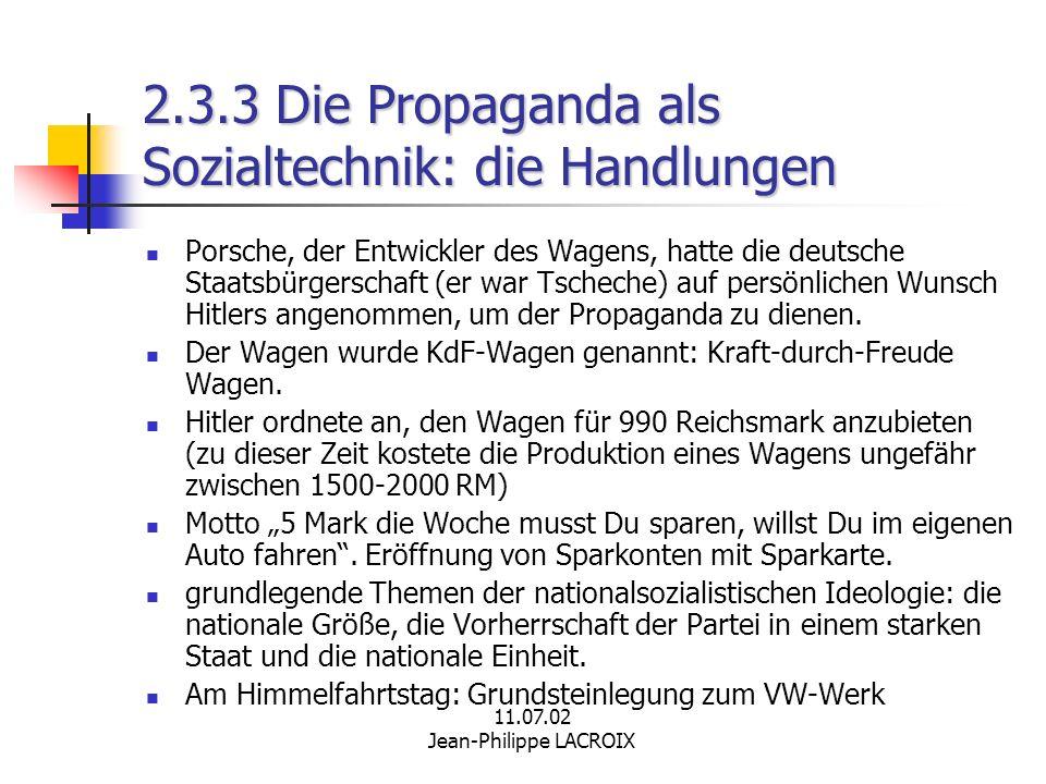 11.07.02 Jean-Philippe LACROIX 2.3.3 Die Propaganda als Sozialtechnik: die Handlungen Porsche, der Entwickler des Wagens, hatte die deutsche Staatsbür