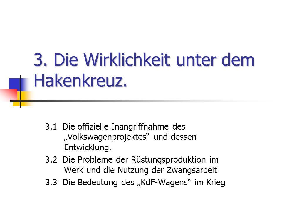3. Die Wirklichkeit unter dem Hakenkreuz. 3.1 Die offizielle Inangriffnahme des Volkswagenprojektes und dessen Entwicklung. 3.2 Die Probleme der Rüstu