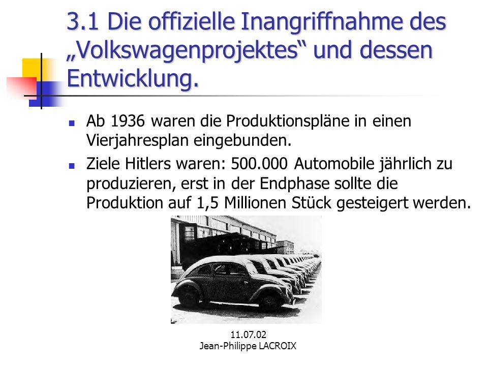 11.07.02 Jean-Philippe LACROIX 3.1 Die offizielle Inangriffnahme des Volkswagenprojektes und dessen Entwicklung. Ab 1936 waren die Produktionspläne in