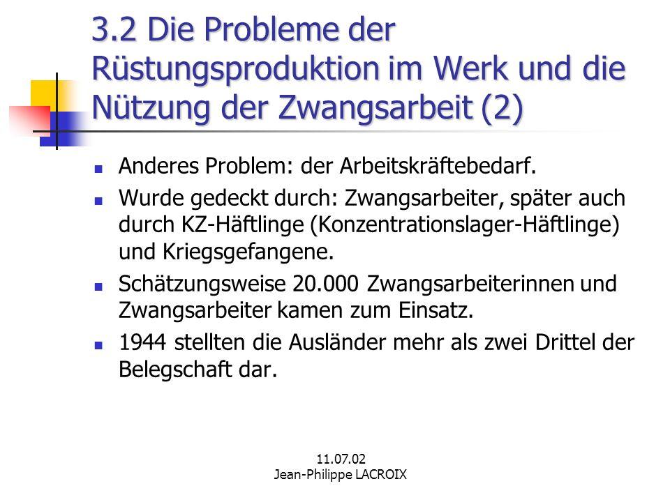 11.07.02 Jean-Philippe LACROIX 3.2 Die Probleme der Rüstungsproduktion im Werk und die Nützung der Zwangsarbeit (2) Anderes Problem: der Arbeitskräfte