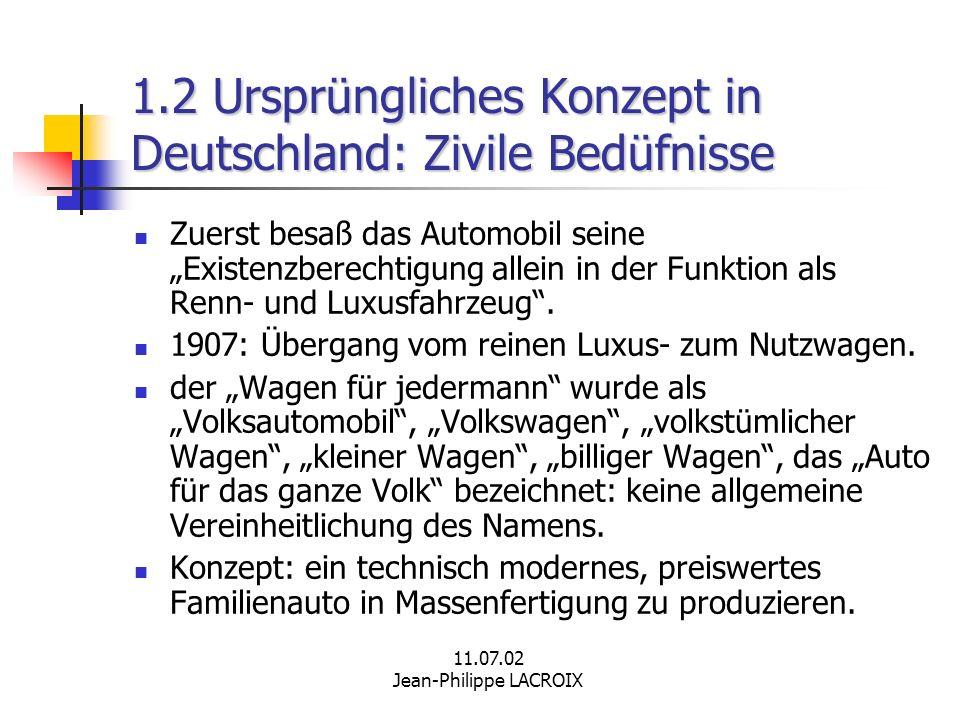 11.07.02 Jean-Philippe LACROIX 1.2 Ursprüngliches Konzept in Deutschland: Zivile Bedüfnisse Zuerst besaß das Automobil seine Existenzberechtigung alle