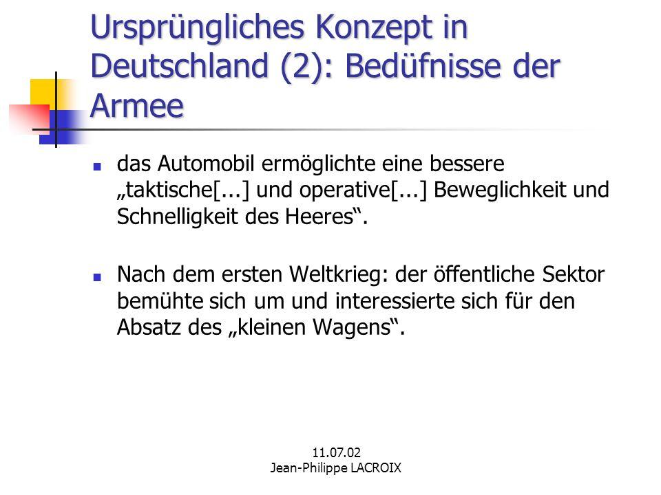 11.07.02 Jean-Philippe LACROIX Ursprüngliches Konzept in Deutschland (2): Bedüfnisse der Armee das Automobil ermöglichte eine bessere taktische[...] u