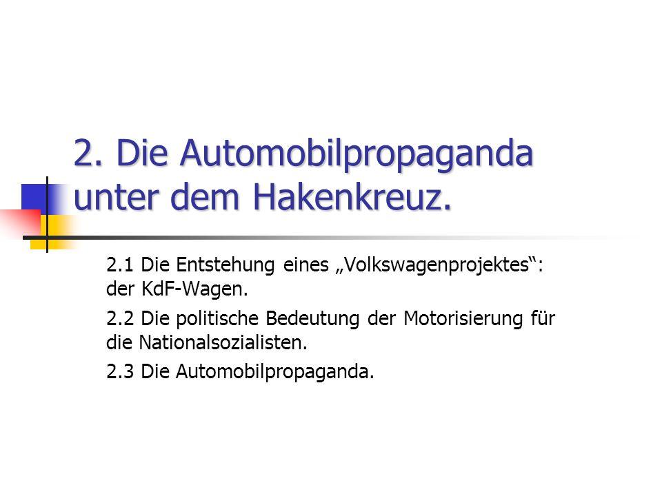 2. Die Automobilpropaganda unter dem Hakenkreuz. 2.1 Die Entstehung eines Volkswagenprojektes: der KdF-Wagen. 2.2 Die politische Bedeutung der Motoris